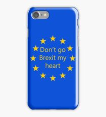 Don't go Brexit my heart iPhone Case/Skin