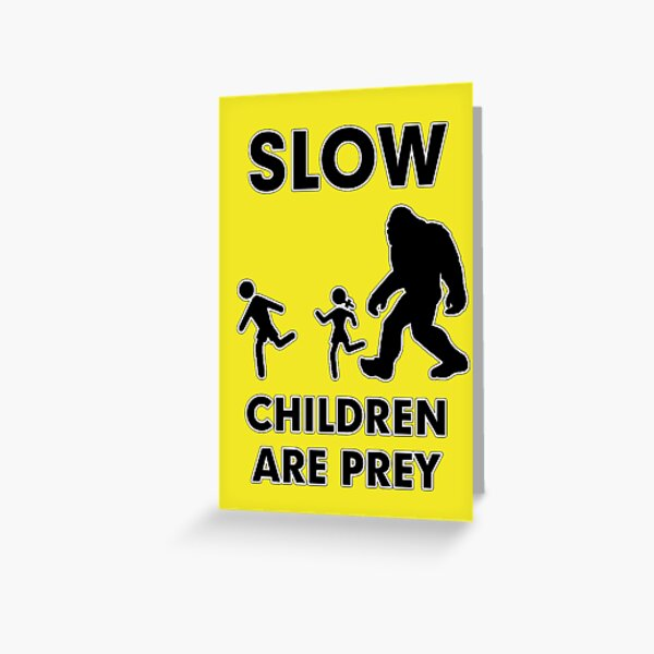 Slow Children Are Prey - Bigfoot Greeting Card