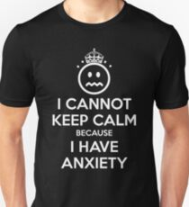 I Cannot Keep Calm, I Have Anxiety T-Shirt