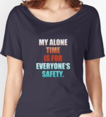 My Alone Time Is For Everyone's Safety Women's Relaxed Fit T-Shirt