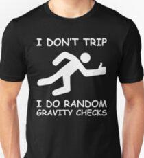 I Don't Trip, I Do Random Gravity Checks Unisex T-Shirt