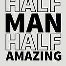 Half Man Half Amazing by HandDrawnTees