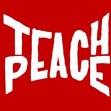 Teach Peace- WHITE by patbusinger