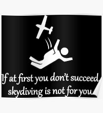 If At First You Don't Succeed, Skydiving Is Not For You Poster