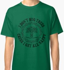 I Don't Hug Trees Classic T-Shirt