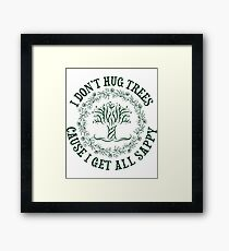 I Don't Hug Trees Framed Print