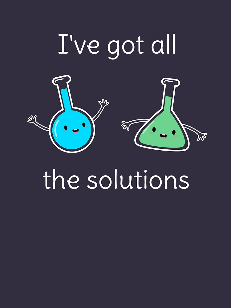 Funny Chemistry Science Pun T-Shirt by happinessinatee