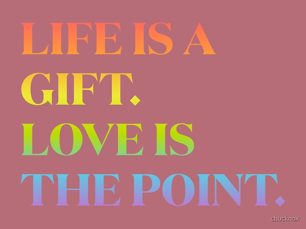 Life is a Gift Love is the Point - PRIDE by chucknox