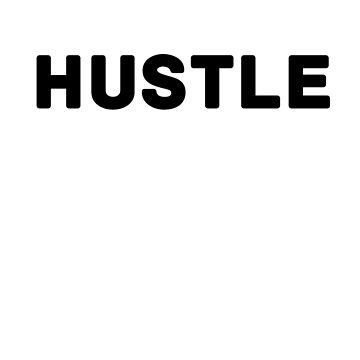 The Hustle is Real by jdcreative
