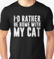 I'd Rather Be Home With My Cat T-shirt Unisex T-Shirt