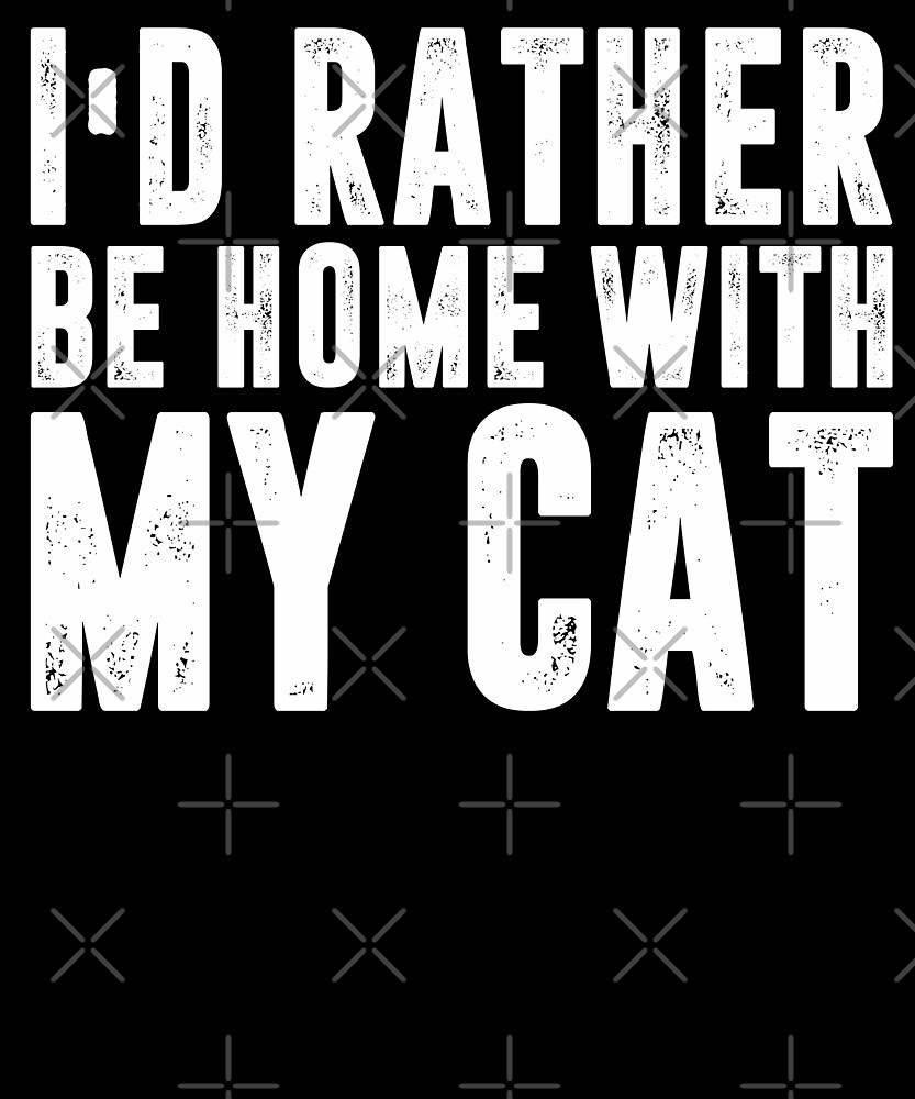 I'd Rather Be Home With My Cat T-shirt by Kimcf