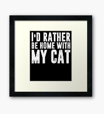 I'd Rather Be Home With My Cat T-shirt Framed Print