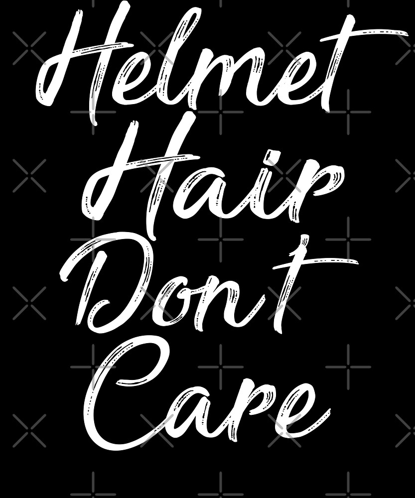 Helmet Hair Don't Care T-shirt by Kimcf