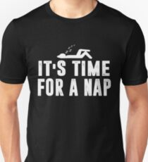 It's Time For a Nap T-shirt Unisex T-Shirt