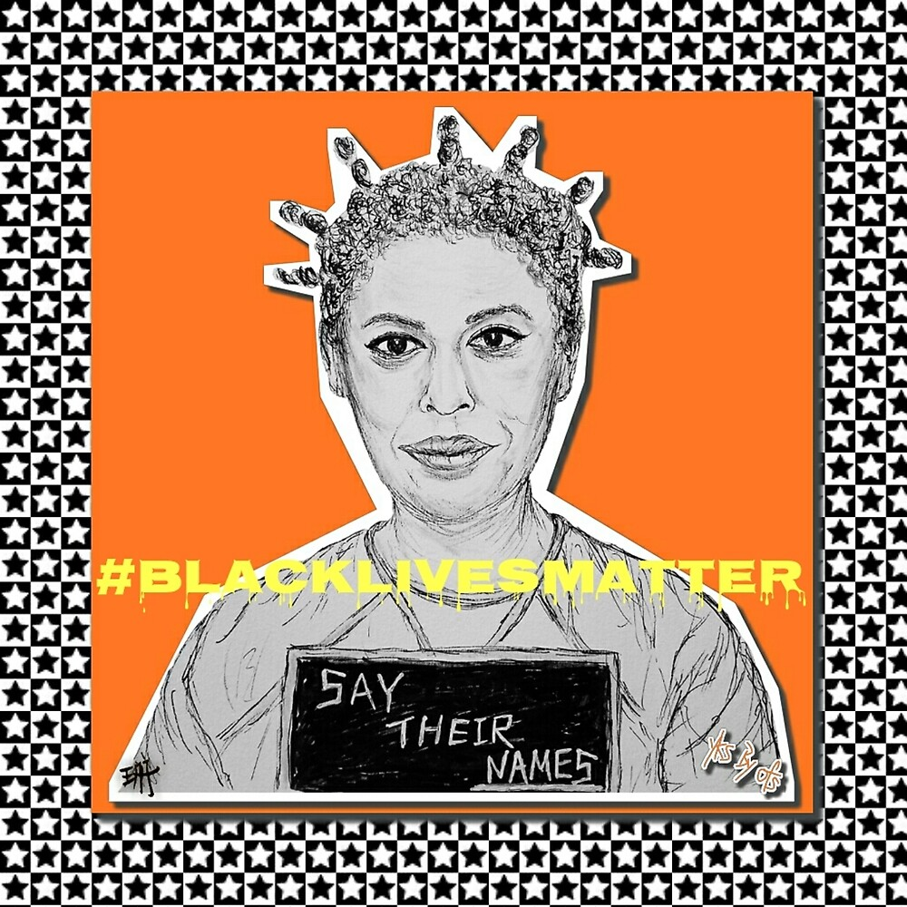 (Say Their Names - Black Lives Matter) - yks by ofs珊 by yksbyofs