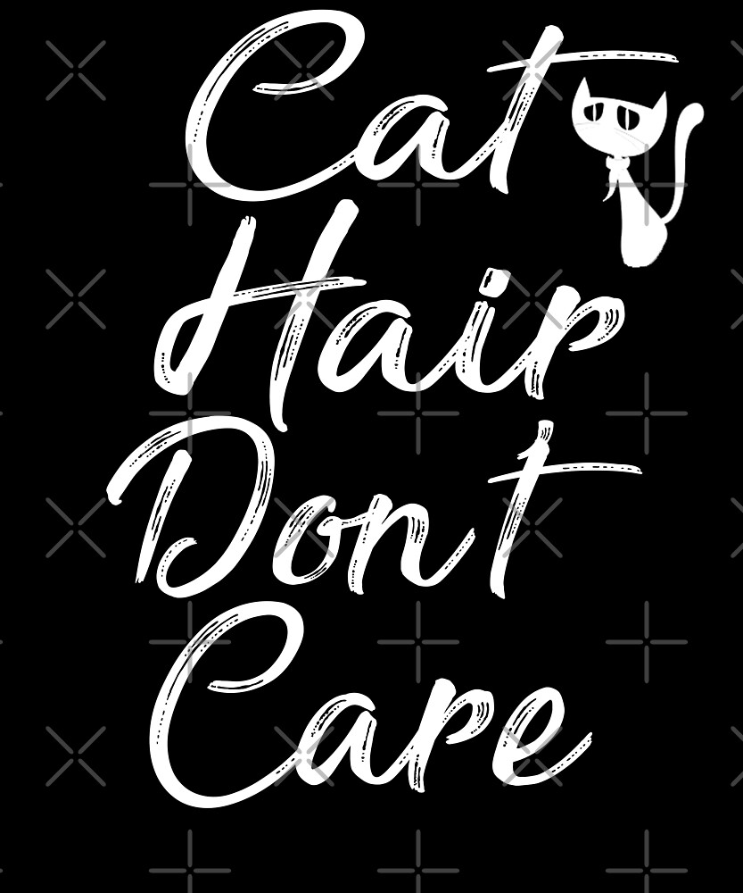 Cat Hair Don't Care T-shirt by Kimcf