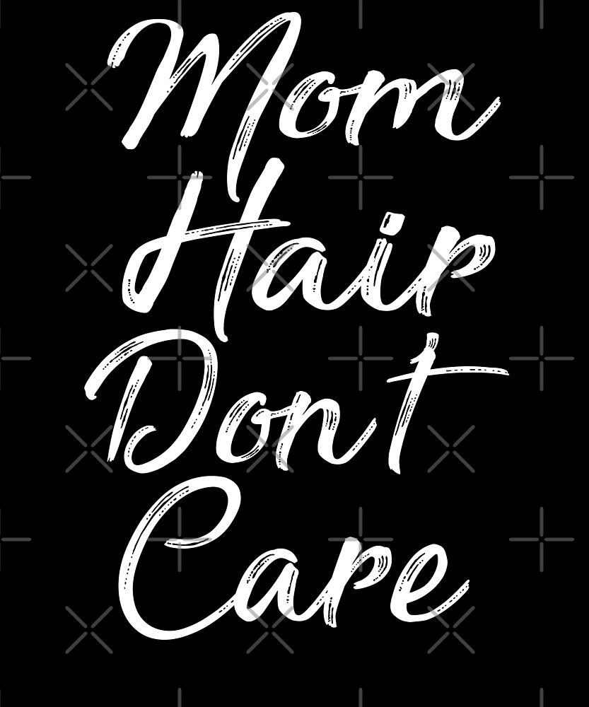 Mom Hair Don't Care T-shirt by Kimcf