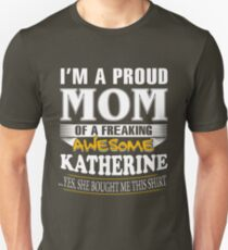 I am A Proud Mom of Freaking Awesome Katherine ..Yes, She Bought Me This Shirt Unisex T-Shirt