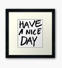 HAVE A NICE DAY sign Framed Print