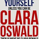 Always Be Clara Oswald by BobbyMcG