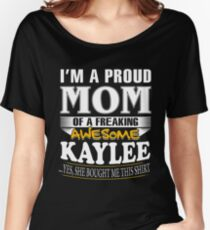 I am A Proud Mom of Freaking Awesome Kaylee ..Yes, She Bought Me This Shirt Women's Relaxed Fit T-Shirt