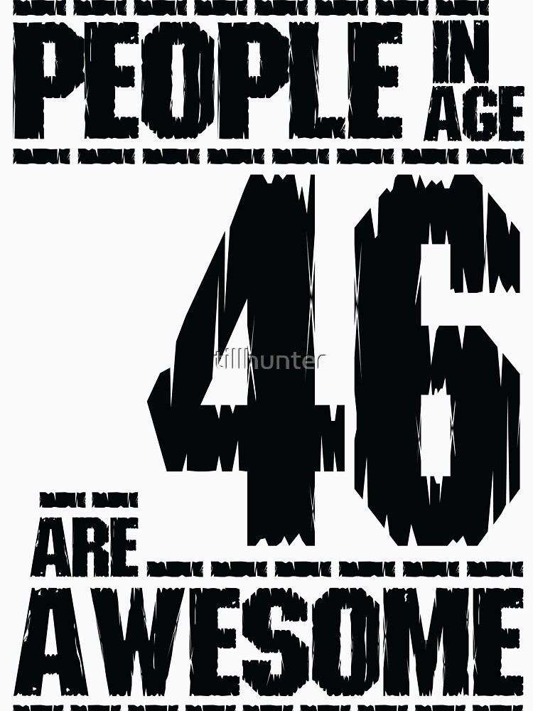 People in age 46 are awesome by tillhunter