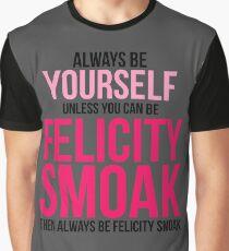 Always Be Felicity Smoak Graphic T-Shirt