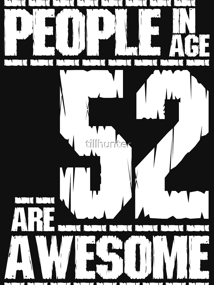 People in age 52 are awesome by tillhunter