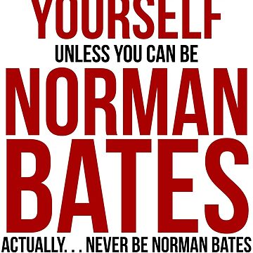 Don't be Norman Bates by BobbyMcG