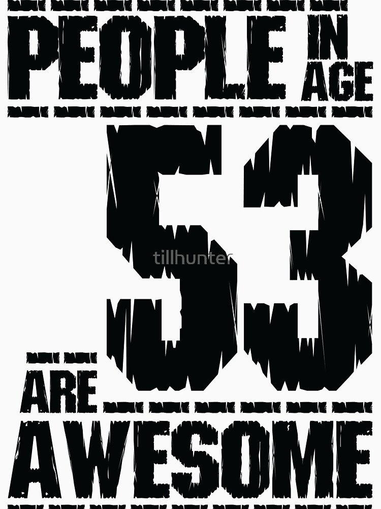 People in age 53 are awesome by tillhunter