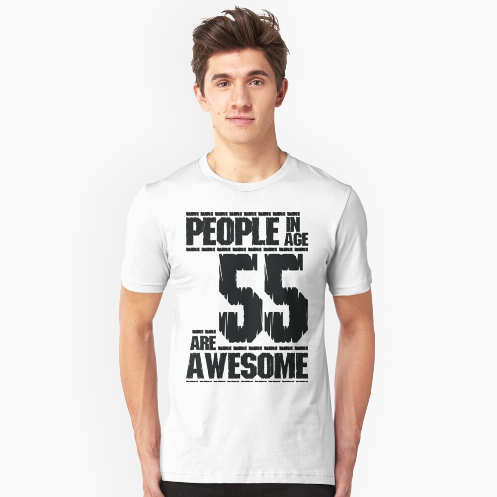 People in age 55 are awesome Unisex T-Shirt Front