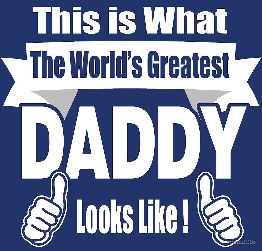 Daddy Gifts: This is what the world's Greatest Daddy looks like by baty2018