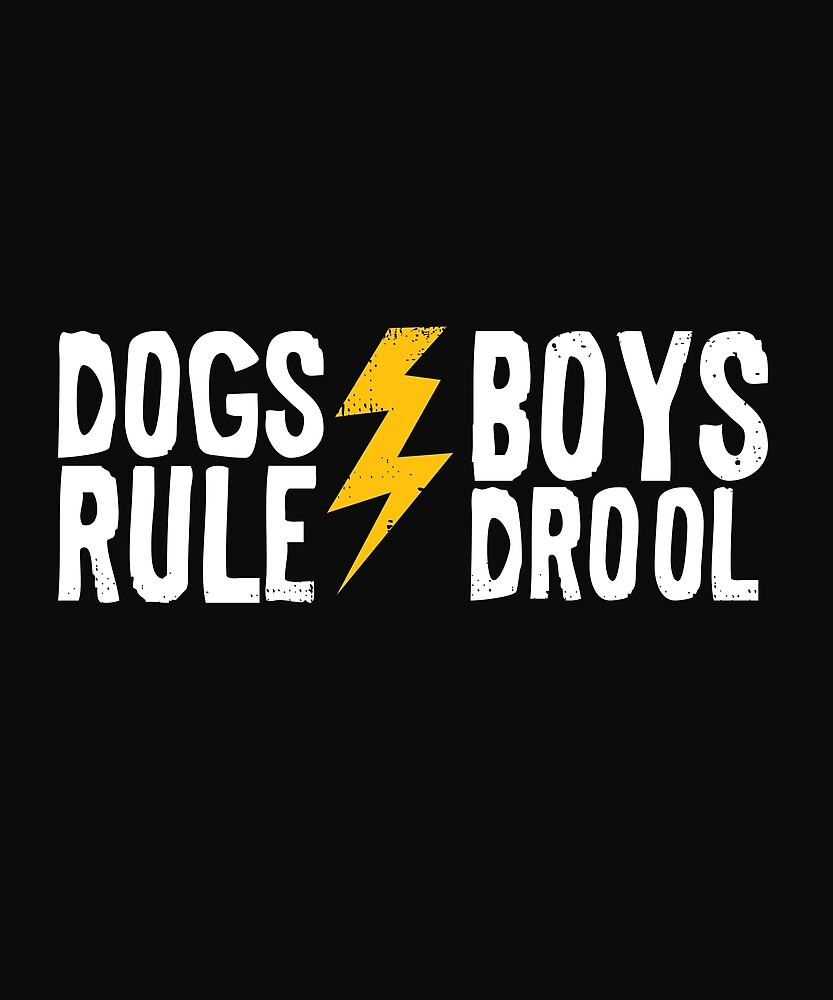 Dogs Rule and Boys Drool by karmcg