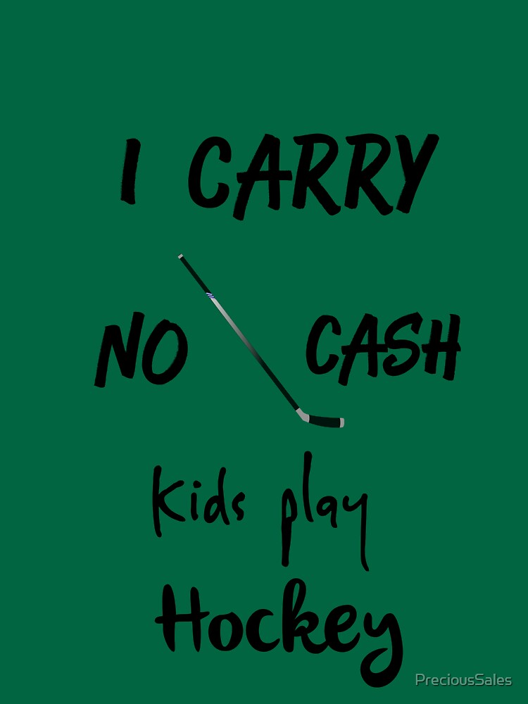 I Carry No Cash Kids Play Hockey by PreciousSales