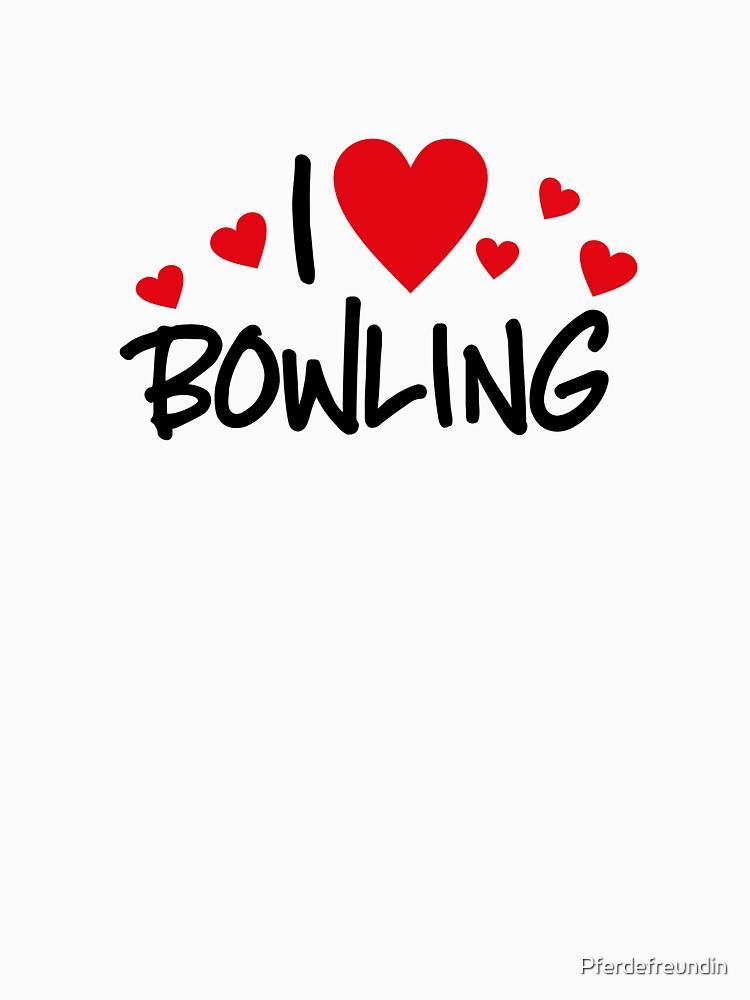 I love Bowling by Pferdefreundin