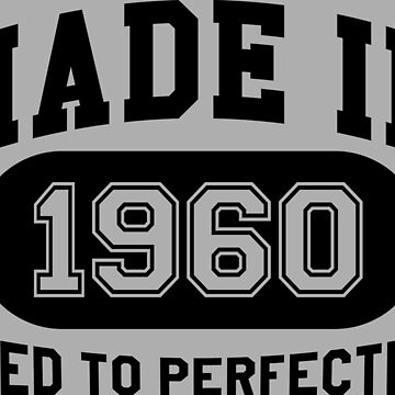 Made In 1960 Aged To Perfection by mulyades