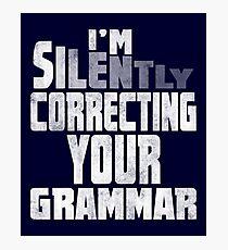 I'm silently correcting your grammar shirt Photographic Print