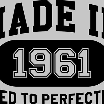 Made In 1961 Aged To Perfection by mulyades
