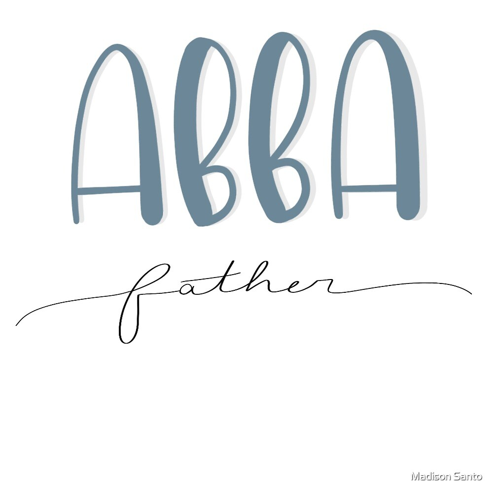Abba Father by Madison Santo