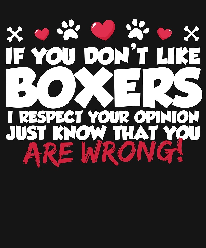If You Don't Like Boxers I Respect Your Opinion But You are Wrong by karmcg