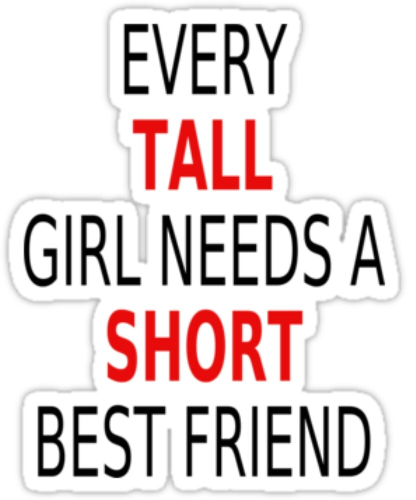 Every Tall Girl Needs A Short Best Friend Rule Of Life Funny Tshirt by sixfigurecraft