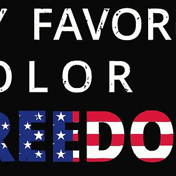 My Favorite Color is Freedom Patriotic USA July 4th TShirt by markcool