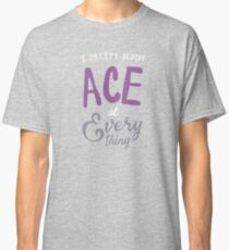I pretty much ACE at everything Classic T-Shirt