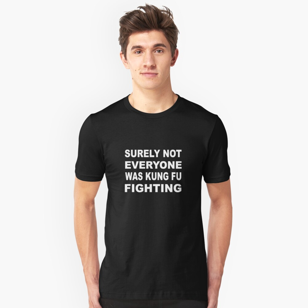 Surely Not Everyone was Kung Fu Fighting Unisex T-Shirt Front