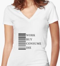 Work, buy, consume, die. Women's Fitted V-Neck T-Shirt
