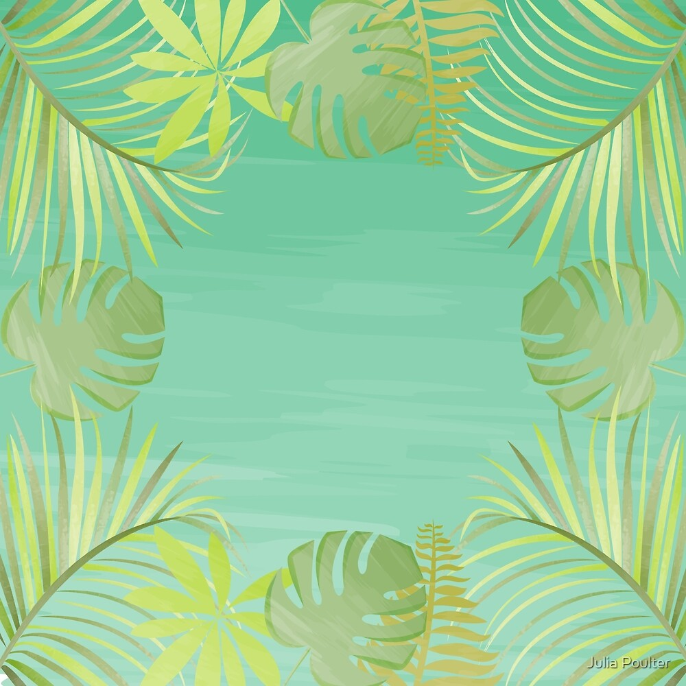 Tropical Leaves  by Julia Poulter