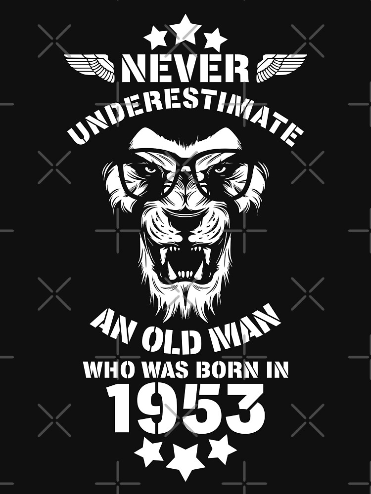 Never Underestimate An Old Man Who Was Born In 1953. Birthday T-Shirt. by valsymot