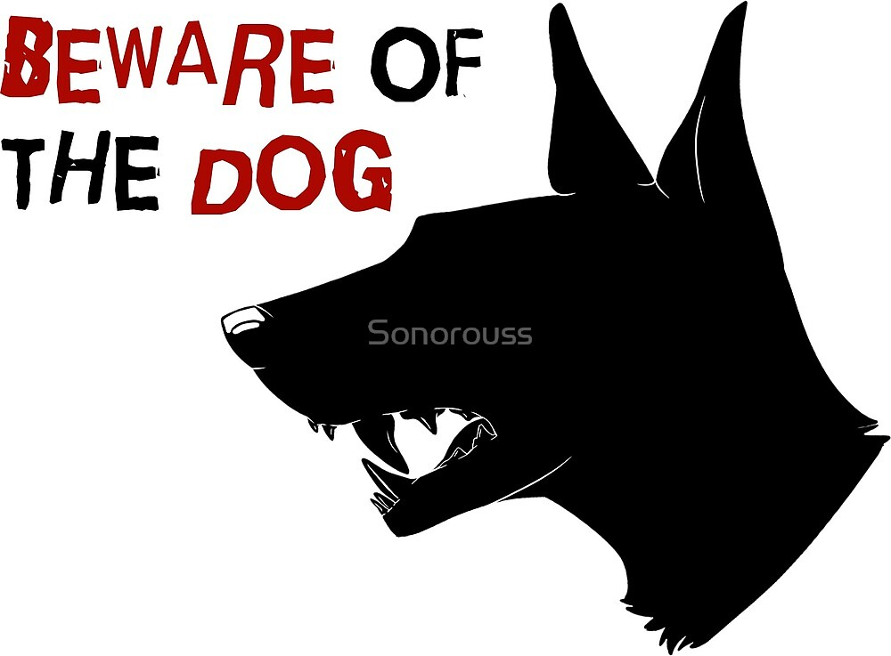 Beware of the Dog by Sonorouss