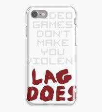 Video Games Don't Make You Violent Lag Does iPhone Case/Skin