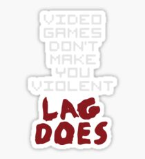 Video Games Don't Make You Violent Lag Does Sticker
